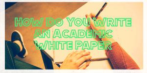 How Do You Write an Academic White Paper
